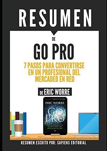 Go Pro: Resumen del libro de Eric Worre: 7 pasos para convertirse en un profesional del mercadeo en red