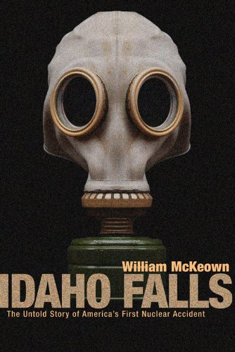 Idaho Falls: The Untold Story of America's First Nuclear Accident (English Edition)