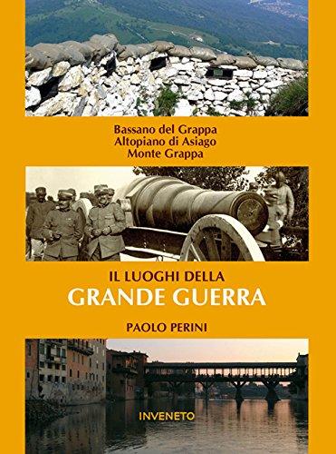 I luoghi della grande guerra. Bassano, Altopiano dei sette comuni, Monte Grappa por Paolo Perini