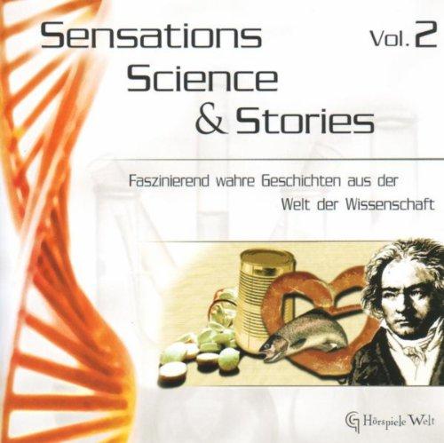 Sensations, Science & Stories Vol. 2 - Faszinierend wahre Geschichten aus der Welt der Wissenschaft