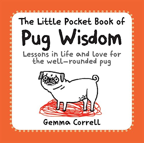 The Little Pocket Book of Pug Wisdom: Lessons in life and love for the well-rounded pug par Gemma Correll