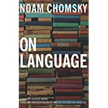 On Language: Chomsky's Classic Works Language and Responsibility and Reflections on Language