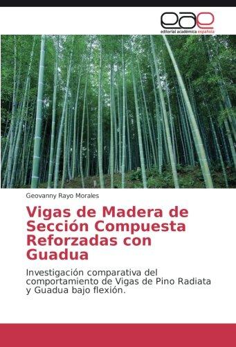 Vigas de Madera de Sección Compuesta Reforzadas con Guadua por Rayo Morales Geovanny