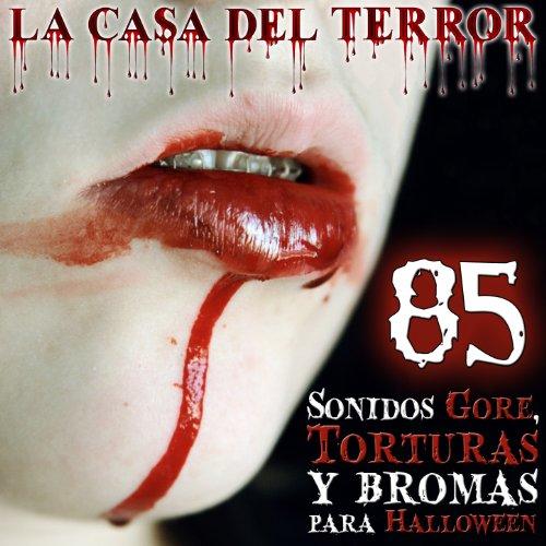 La Casa del Terror. 85 Sonidos Gore, Torturas y Bromas para Halloween
