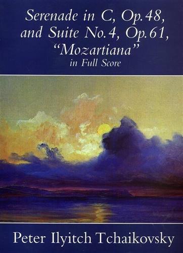 Tchaikovsky: Serenade In C Op.48 / Suite No.4 'Mozartiana' Op.61 (Full Score) (Dover Music Scores)