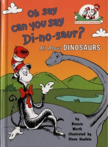 Oh, Say Can You Say Di-no-saur?: All About Dinosaurs (Cat in the Hat's Learning Library) by Bonnie Worth (2001-06-04)