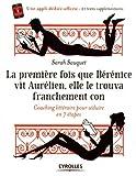 La première fois que Bérénice vit Aurélien elle le trouva franchement con - Coaching littéraire en 7 étapes