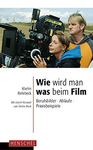 Wie wird man was beim Film: Berufsbilder, Abläufe, Praxisbeispiele, mit einem Vorwort von Detlev Buck