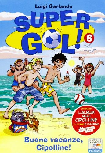Buone vacanze, Cipolline! Supergol! Con adesivi: 6 (Il battello a vapore. Gol!) por Luigi Garlando