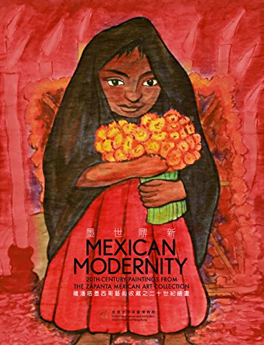 Mexican Modernity - 20th-Century Paintings from the Zapanta Mexican Art Collection por Edward Zhou