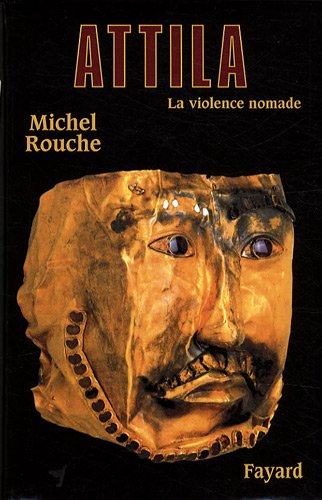 Attila : La violence nomade par Michel Rouche