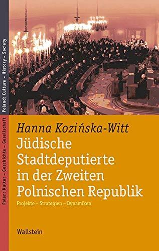 Jüdische Stadtdeputierte in der Zweiten Polnischen Republik: Projekte - Strategien - Dynamiken (Polen: Kultur - Geschichte - Gesellschaft/Poland: Culture - History - Society)