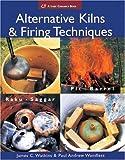 Alternative Kilns and Firing Techniques: Raku - Saggar - Pit - Barrel (Lark Ceramics Books) by Watkins. James C. ( 2007 ) Paperback