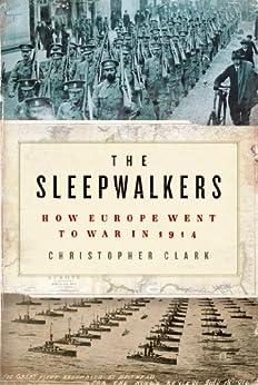 The Sleepwalkers: How Europe Went to War in 1914 von [Clark, Christopher]