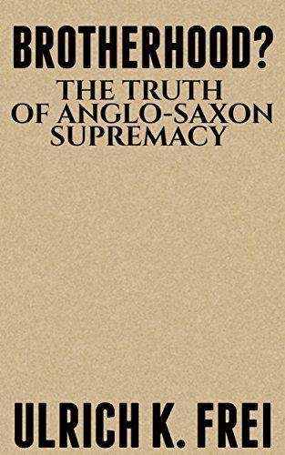 Brotherhood?: The Truth of Anglo-Saxon Supremacy (English Edition)