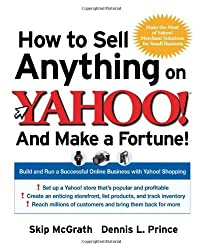 How to Sell Anything on Yahoo!...And Make a Fortune!: Build and Run a Successful Online Business with Yahoo!?? Shopping by Skip McGrath (2006-10-26)