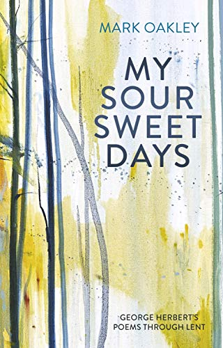My Sour-Sweet Days: George Herbert and the Journey of the Soul (English Edition)