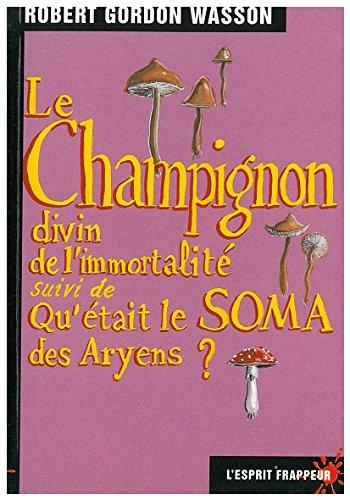 Le Champignon divin de l'immortalité, suivi deQu'était le soma des aryens?