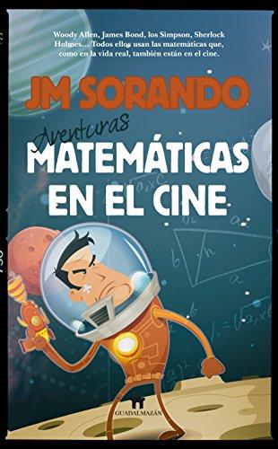 Aventuras Matemáticas En El Cine (Mathemática) por José María Sorando Muzás