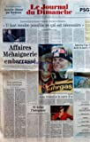 JOURNAL DU DIMANCHE (LE) [No 2512] du 19/02/1995 - FOOT - COUPE DE FRANCE - AUXERRE ELIMINE PAR BORDEAUX - UNE INTERVIEW DE JACQUES CHIRAC AU JOURNAL DU DIMANCHE - IL FAUT RENDRE POSSIBLE CE QUI EST NECESSAIRE PAR ALAIN GENESTAR ET CHRISTIAN SAUVAGE - AFFAIRES MEHAIGNERIE EMBARRASSE - DANS UNE DECLARATION AU JDD LE GARDE DES SCEAUX CONDAMNE LES ATTAQUES DE PATRICK BALKANY COINCE ENTRE LES JUGES ET LES IMPERATIFS DE LA CAMPAGNE IL EST EN SITUATION INCONFORTABLE PAR PIERRE-LAURENT MAZARS ET PATRI