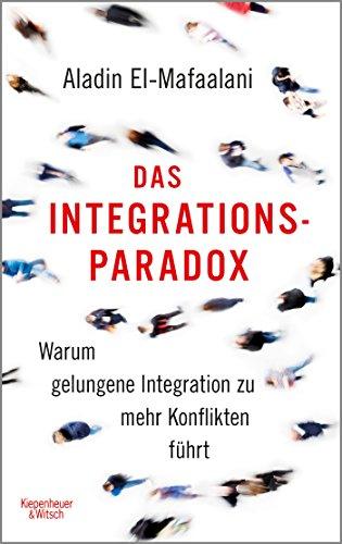Das Integrationsparadox. Warum gelungene Integration zu mehr Konflikten führt