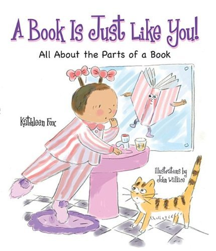 A Book Is Just Like You!: All About the Parts of a Book by Kathleen Fox (2012-08-06)