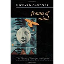 Frames of Mind: Theory of Multiple Intelligences by Howard Gardner (1993-06-14)