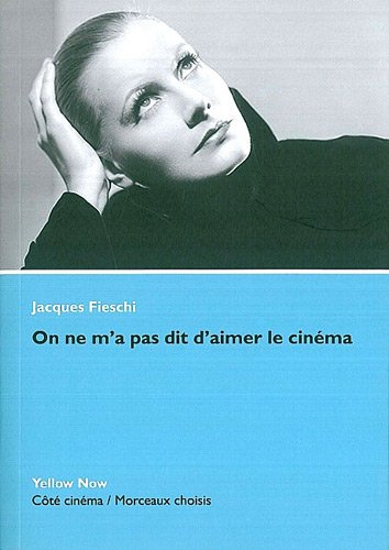 On ne m'a pas dit d'aimer le cinéma par Jacques Fieschi