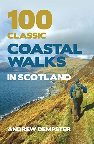 100 Classic Coastal Walks in Scotland: Written by Andrew Dempster, 2011 Edition, Publisher: Mainstream Publishing [Paperback]