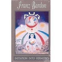 Initiation into Hermetics by Franz Bardon (2013) Paperback