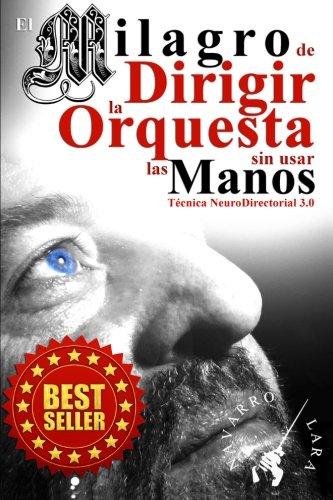 El Milagro de Dirigir la Orquesta sin usar las Manos: Técnica NeuroDirectorial 3.0 por Mtro Francisco Navarro Lara