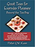 Great Teas for Everyday Pleasure: Beyond the Tea Bag