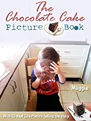 The Chocolate Cake Picture Book: with 23 Real Life Photo's telling the story (English Edition)