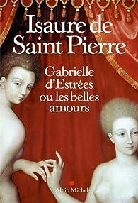 Gabrielle d'Estrées ou les belles amours par Isaure de Saint-Pierre