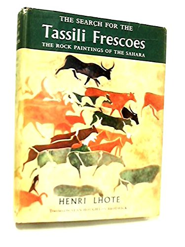 The search for the Tassili frescoes; the story of the prehistoric rock-paintings of the Sahara. Translated fom the French by Alan Houghton Brodrick - [Uniform Title: A la decouverte des fresques du Tassili. English]