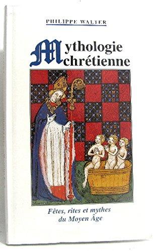 Mythologie chrétienne : Fêtes, rites et mythes du Moyen âge