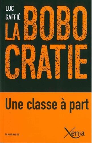 La bobocratie : Une classe à part par Luc Gaffié