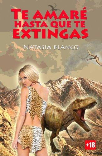 Te amaré hasta que te extingas (Dinosaurios nº 1) por Natasia Blanco