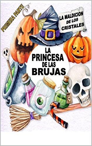 La Princesa de las Brujas: El Misterio de los Cristales por Cristian Marcelo Cerda Faune