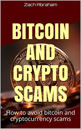 Bitcoin and Crypto scams: How to avoid bitcoin and cryptocurrency scams (bitcoin and cypto Book 1)