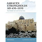 Saracen Strongholds AD 630-1050: The Middle East and Central Asia