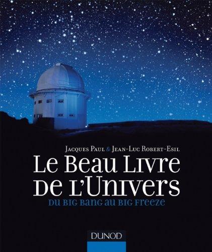 Le Beau Livre de l'Univers - Du Big Bang au Big Freeze par Jacques Paul, Jean-Luc Robert-Esil
