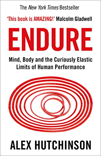 Endure: Mind, Body and the Curiously Elastic Limits of Human Performance por Alex Hutchinson