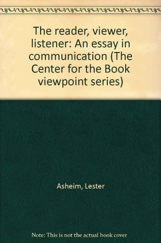 The reader-viewer-listener: An essay in communication (The Center for the Book viewpoint series) (Center-viewer)