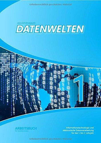 Datenwelten / Datenwelten 1: Informatik und elektronische Datenverarbeitung für das 1. bis 2. Lehrjahr NMS und AHS Unterstufe