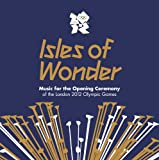 Isles of Wonder - Music For The Opening Ceremony Of The London 2012 Olympic Games