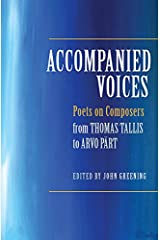 Accompanied Voices: Poets on Composers: From Thomas Tallis to Arvo Pärt: Poets on Composers: From Thomas Tallis to Arvo Pärt Hardcover