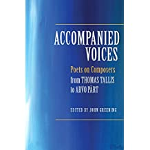 Accompanied Voices: Poets on Composers: From Thomas Tallis to Arvo Pärt: Poets on Composers: From Thomas Tallis to Arvo Pärt