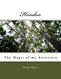 Hoodoo: The Magic of my Ancestors (Magic Every Day Book 1)