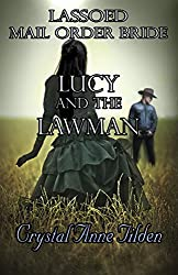 Lassoed Mail Order Bride: Lucy and the Lawman (Westward Wanted)
